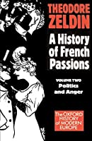 France, 1848-1945: Politics and Anger (Oxford History of Modern Europe)