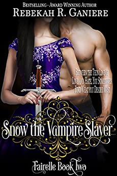 Snow the Vampire Slayer (Fairelle Book 2) by [Ganiere, Rebekah R.]