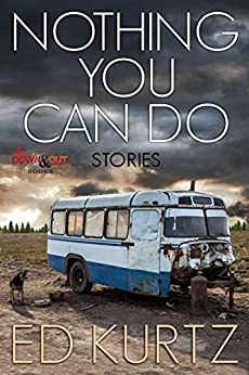 Nothing You Can Do: Stories by [Kurtz, Ed]