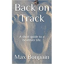 Back on Track: A short guide to a healthier life.
