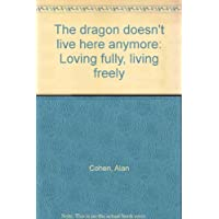 The dragon doesn't live here anymore: Loving fully, living freely