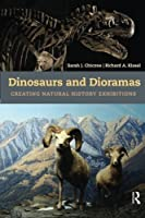 Dinosaurs and Dioramas: Creating Natural History Exhibitions by Sarah J Chicone Richard A Kissel(2013-10-17)