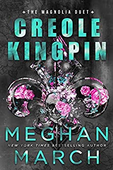 Creole Kingpin (Magnolia Duet Book 1) by [March, Meghan]