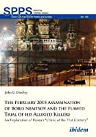 "The February 2015 Assassination of Boris Nemtsov and the Flawed Trial of His Alleged Killers: An Exploration of Russia's ""Crime of the 21st Century"" (Soviet and Post-Soviet Politics and Society (SPPS))"