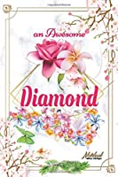 An Awesome Diamond Journal: Awesome (Diary, Notebook) Personalized Custom Name  - Flowers (6 x 9 - Blank Lined 120 Pages A Wonderful Journal for an Awesome Life | Personalized First Name Personal Writing | | Write about your Life & Interests