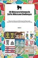20 Miniature Schnauzzie Selfie Milestone Challenges: Miniature Schnauzzie Milestones for Memorable Moments, Socialization, Indoor & Outdoor Fun, Training Book 1