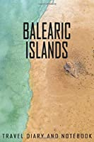 Balearic Islands Travel Diary and Notebook: Travel Diary for Balearic Islands. A logbook with important pre-made pages and many free sites for your travel memories. For a present, notebook or as a parting gift