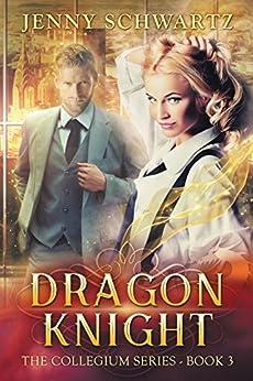 Dragon Knight (The Collegium Book 3) by [Schwartz, Jenny]