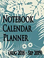Notebook Calendar Planner Aug 2018-Sep 2019: Notebook Calendar Planner Aug 2018-Sep 2019 School Academic Hand Lettering Size ( 8.5*11 Inch)