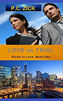 Love on Trial (Rivals in Love Book 1) by [Zick, P.C.]