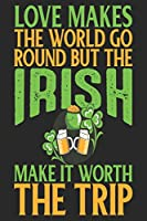 Love Makes The World Go Round But The Irish Make It Worth The Trip: Ireland Notebook | Ireland Vacation Journal | Funny Irish I Handlettering | Diary I Logbook | 110 Journal Paper Pages | 6 x 9
