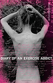 Diary of an Exercise Addict by [Friedman, Peach]