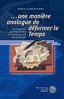 Une Maniere Analogue De Deformer Le Temps: Simultaneitat Und Totalitat Bei Carl Einstein Und Marcel Proust (Beitrage Zur Literaturtheorie Und Wissenspoetik)