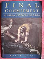 Final Commitment: A Third Anthology of Murders in Old Berkshire (Social History)