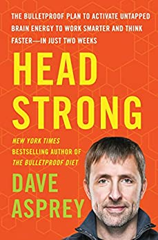 [Asprey, Dave]のHead Strong: The Bulletproof Plan to Activate Untapped Brain Energy to Work Smarter and Think Faster-in Just Two Weeks
