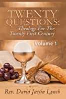 Twenty Questions: Theology for the Twenty First Century: Volume One