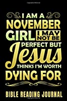 I Am A November Girl I May Not Be Perfect But Jesus Thinks I'm Worth Dying For Bible Reading Journal: Bible Reading Gift Journal – Bible Journal