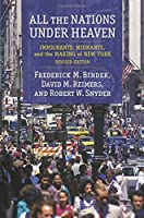 All the Nations Under Heaven: Immigrants, Migrants, and the Making of New York