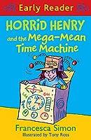 Horrid Henry Early Reader: Horrid Henry and the Mega-Mean Time Machine: Book 34
