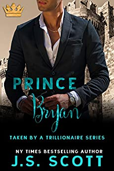 Prince Bryan: Taken By A Trillionaire by [Scott, J. S. ]