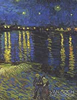 Van Gogh Sketchbook: Blank Book Sketchbook to Draw, Sketch, Doodle or Write for Kids and Artists - Drawing Book (Starry Night Over the Rhone)