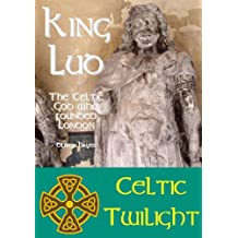 King Lud -  The Celtic God who founded London (Celtic Twilight Book 1)