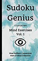 Sudoku Genius Mind Exercises Volume 1: West Suffield, Connecticut State of Mind Collection