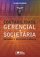 Contabilidade Gerencial e Societária. Origens e Desenvolvimento