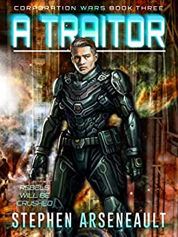 A Traitor: (CORPORATION WARS Book 3) by [Arseneault, Stephen]