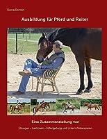 Ausbildung fuer Pferd und Reiter: Eine Zusammenstellung von Uebungen, Lektionen, Hilfengebung und Unterrichtsbeispielen
