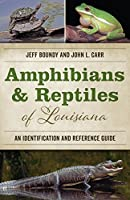 Amphibians & Reptiles of Louisiana: An Identification and Reference Guide