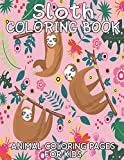 Sloth Coloring Book Animal Coloring Pages For Kids: Sloth Lover Gifts for Toddlers, Kids, Girls And Boys or Adult Relaxation Cute Animal Coloring Book Fun and gifts for Girls and Boys Who Love Sloth Ages 4-12