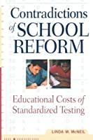 Contradictions of School Reform: Educational Costs of Standardized Testing (Critical Social Thought)