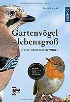 Gartenvoegel lebensgross: Die 60 haeufigsten Voegel, Einfache Bestimmung, Mit 60 Rufen und Gesaengen