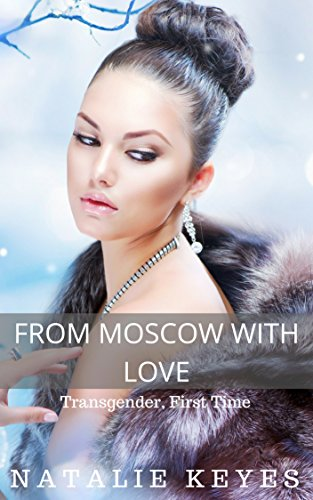 FROM MOSCOW WITH LOVE (Transgender, First Time) (The Russian Assignment Book 1) (English Edition)