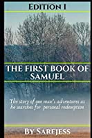 The First Book of Samuel: The story of one man's adventures as he searches for  personal redemption