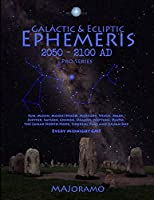 Galactic & Ecliptic Ephemeris 2050 - 2100 AD (Pro Series)