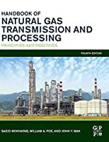 Handbook of Natural Gas Transmission and Processing, Fourth Edition: Principles and Practices