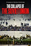 The Collapse of the Soviet Union: The History of the USSR Under Mikhail Gorbachev (English Edition)