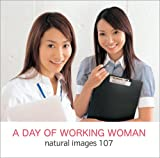 natural images Vol.107 A DAY OF WORKING WOMAN