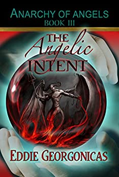 The Angelic Intent (Anarchy of Angels Book 3) by [Georgonicas, Eddie]