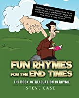 Fun Rhymes for the End Times: The Book of Revelation in Rhyme [並行輸入品]