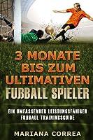 3 Monate Bis Zum Ultimativen Fussball Spieler