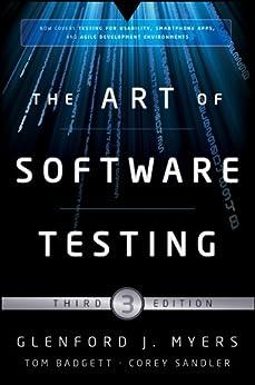 The Art of Software Testing by [Myers, Glenford J., Sandler, Corey, Badgett, Tom]