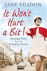 It Won't Hurt a Bit: Nursing Tales from the Swinging Sixties