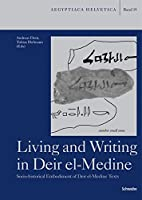 Living and Writing in Deir El-medine: Socio-historical Embodiment of Deir El-medine Texts (Aegyptiaca Helvetica)