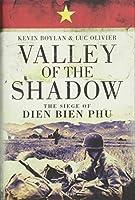 Valley of the Shadow: The Siege of Dien Bien Phu