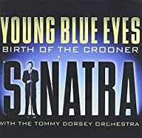 Young Blue Eyes-Birth of the Crooner