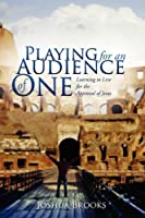 Playing for an Audience of One: Learning to Live for the Approval of Jesus