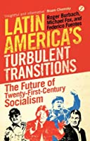 Latin America's Turbulent Transitions: The Future of Twenty-First Century Socialism by Roger Burbach Michael Fox Federico Fuentes(2013-02-01)